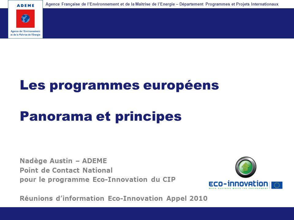 Agence Française de lEnvironnement et de la Maîtrise de lEnergie – Département Programmes et Projets Internationaux Fil dariane Les programmes europée