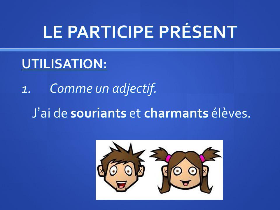 LE PARTICIPE PRÉSENT EXCEPTIONS: 1. AVOIR : AYANT 2. ÊTRE : ÉTANT 3. SAVOIR : SACHANT OUF ! Seulement trois exceptions!!