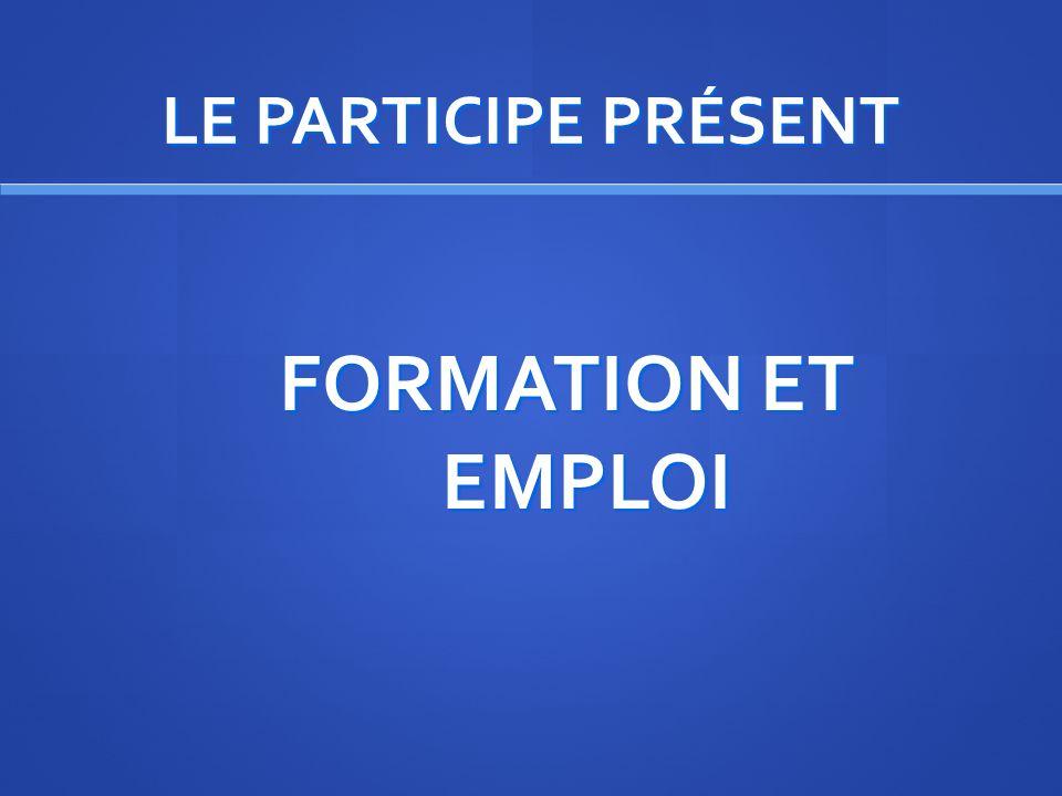 LE PARTICIPE PRÉSENT UTILISATION: Avec EN ---- ANT En allant en France, vous allez rencontrer des français typiques.
