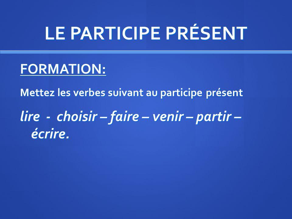 LE PARTICIPE PRÉSENT FORMATION: Exemple : connaître 1. NOUS connaissons 2. On supprime le ….ONS : connaiss 3. On ajoute ……ANT:______________