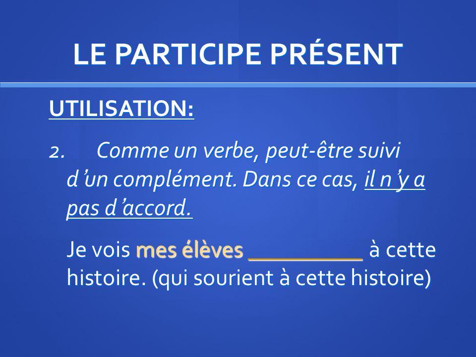 LE PARTICIPE PRÉSENT UTILISATION: 2.Comme un verbe, peut-être suivi dun complément.