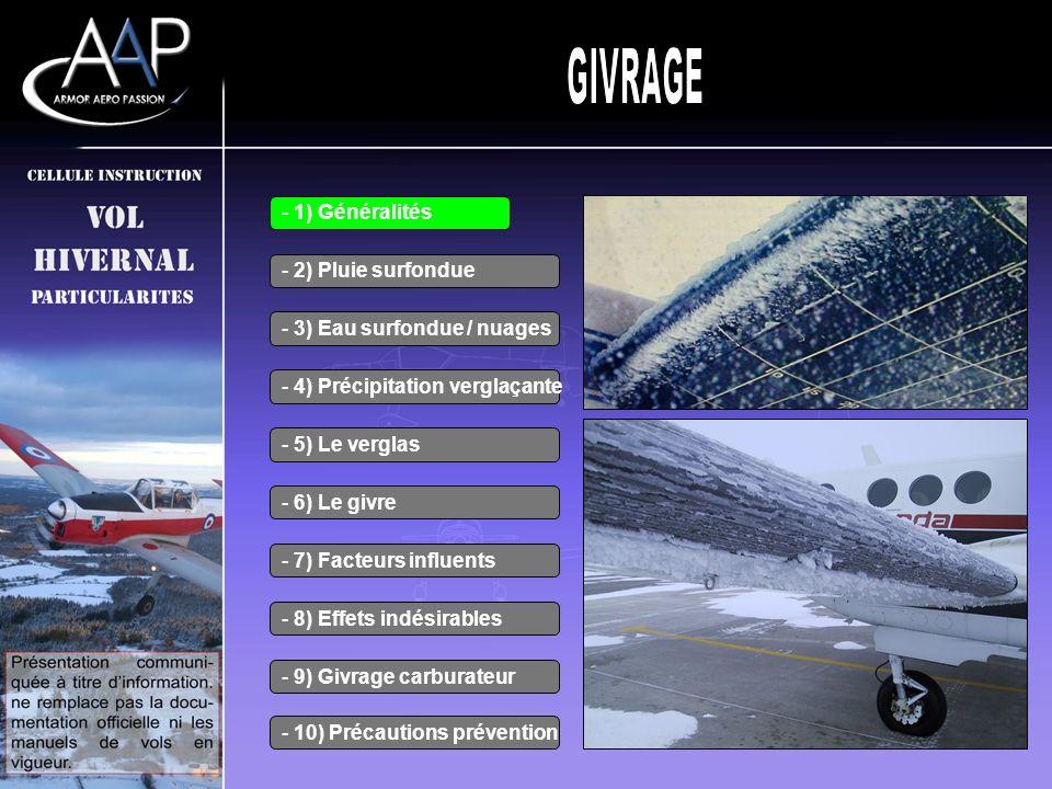 - 1) Généralités Le givrage d un avion, ou l accumulation de glace sur un avion, est le danger le plus fréquemment rencontré en vol.
