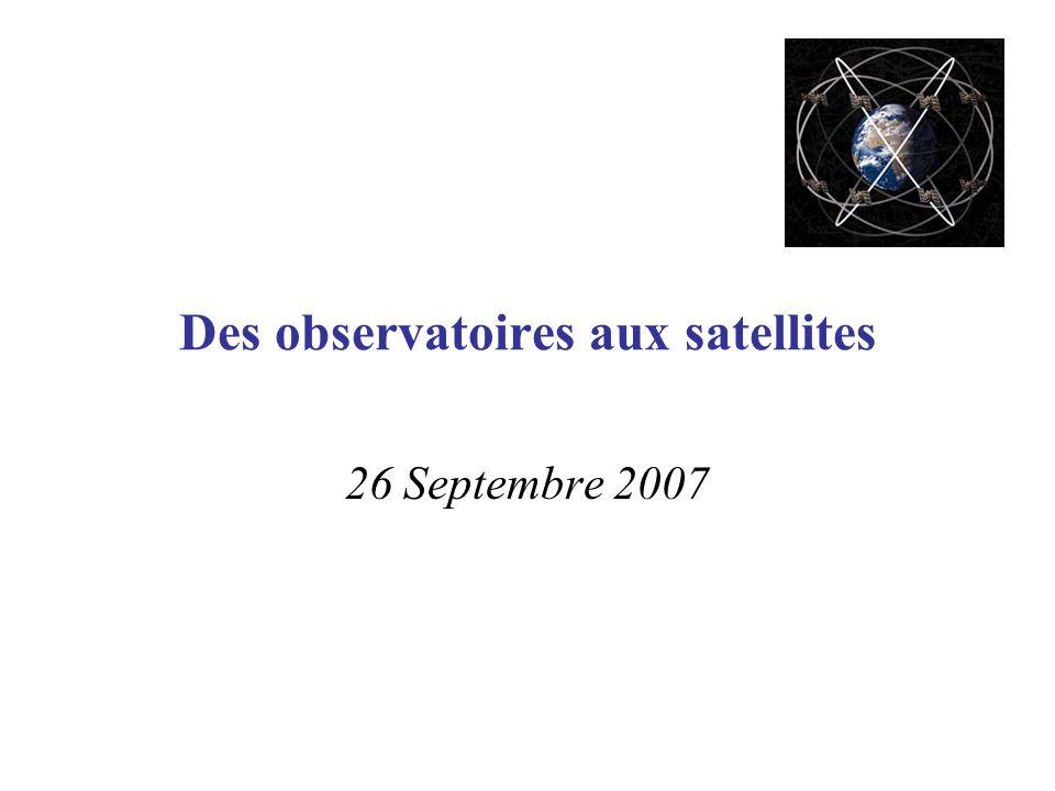 Des observatoires aux satellites 26 Septembre 2007