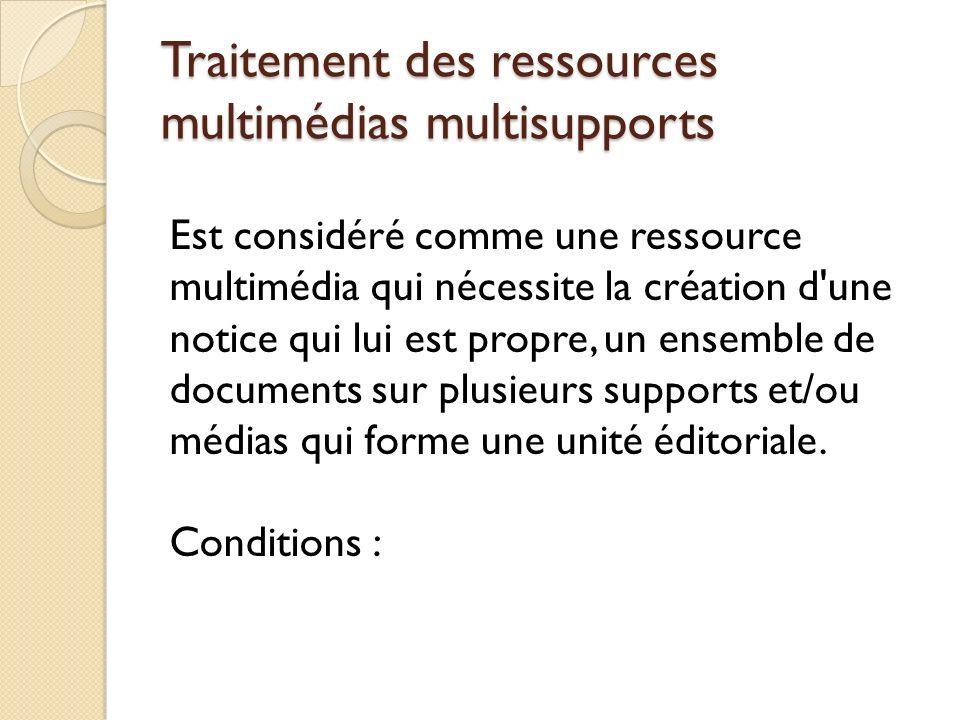 Traitement des ressources multimédias multisupports Est considéré comme une ressource multimédia qui nécessite la création d'une notice qui lui est pr