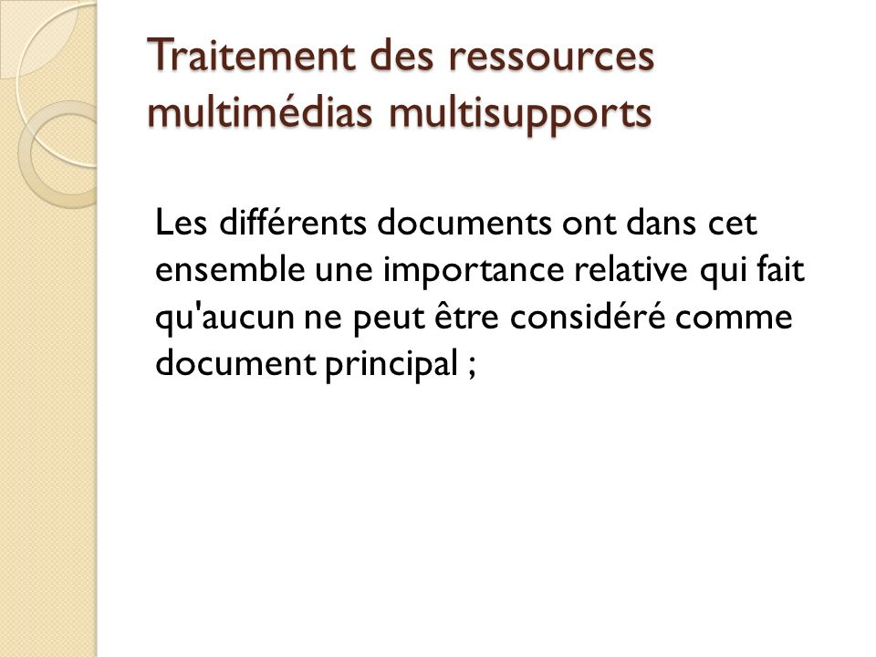 Traitement des ressources multimédias multisupports Les différents documents ont dans cet ensemble une importance relative qui fait qu'aucun ne peut ê