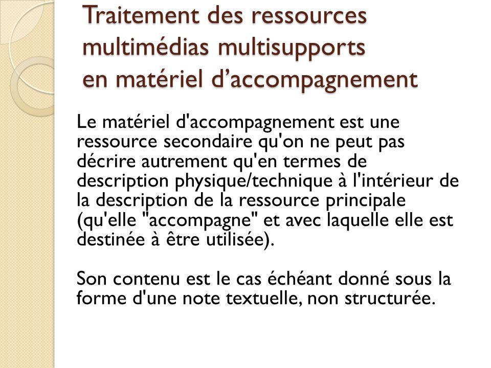 Le matériel d'accompagnement est une ressource secondaire qu'on ne peut pas décrire autrement qu'en termes de description physique/technique à l'intér