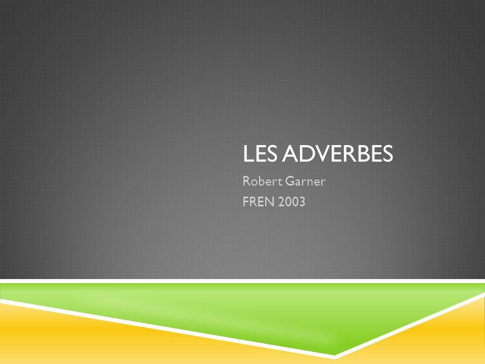 FONCTION DES ADVERBES Modifier un verbe, un adjectif, ou un autre adverbe (comme en anglais) Heureusement, nous avons trouvé le dossier.