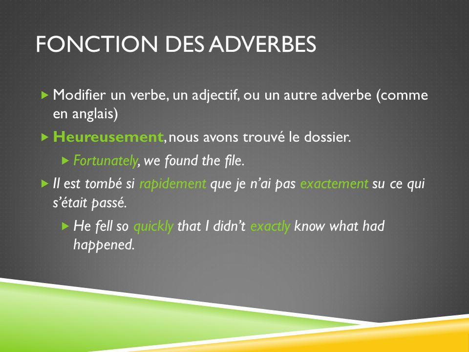 CONSTRUCTION DUN ADVERBE 1.Commencez avec un adjectif masculin 2.