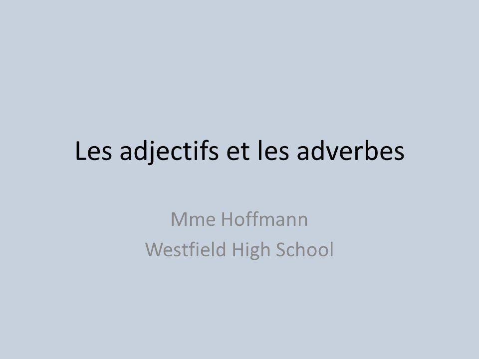 Les adjectifs et les adverbes Mme Hoffmann Westfield High School