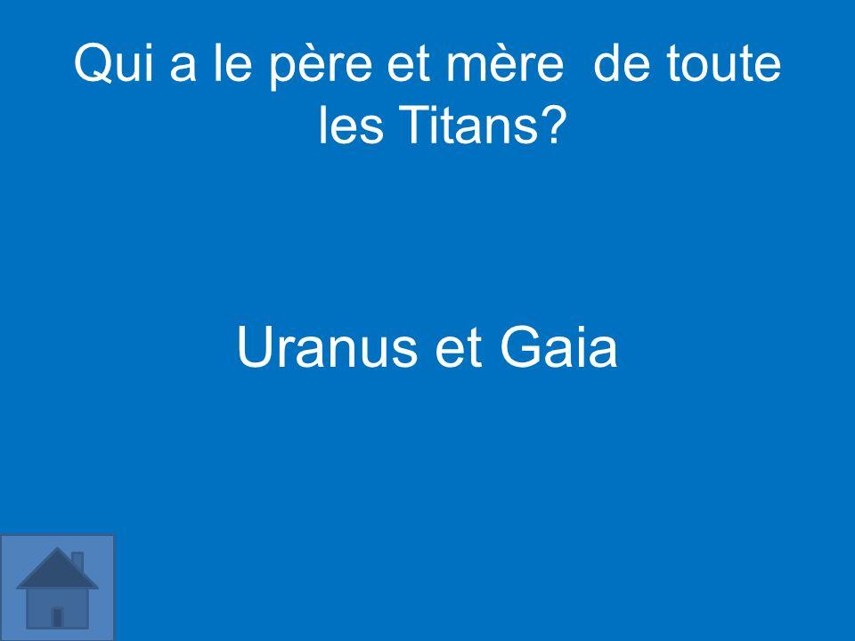 Qui a le père et mère de toute les Titans? Uranus et Gaia