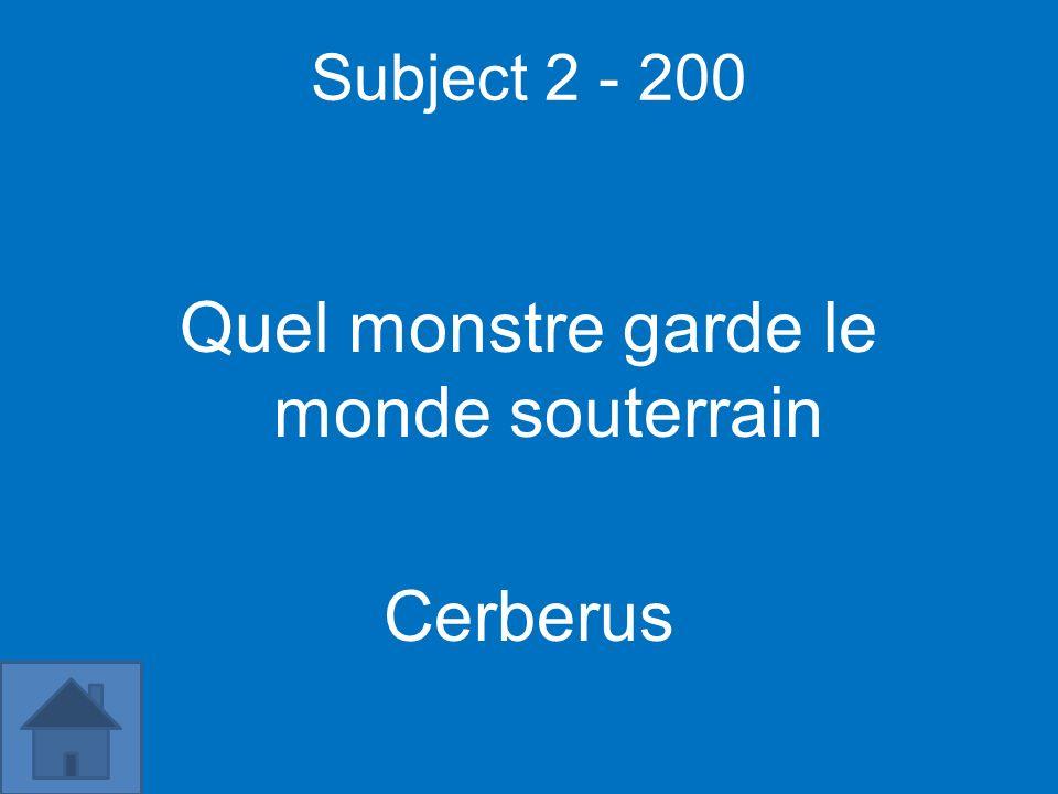 Subject 2 - 200 Quel monstre garde le monde souterrain Cerberus