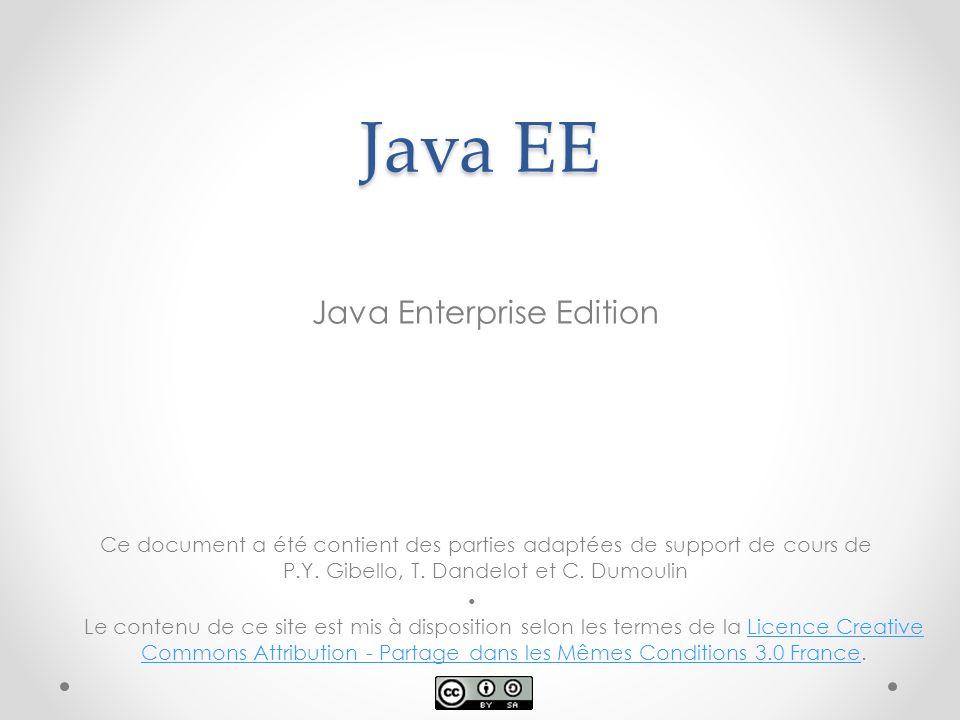 Java EE Java Enterprise Edition Ce document a été contient des parties adaptées de support de cours de P.Y. Gibello, T. Dandelot et C. Dumoulin Le con
