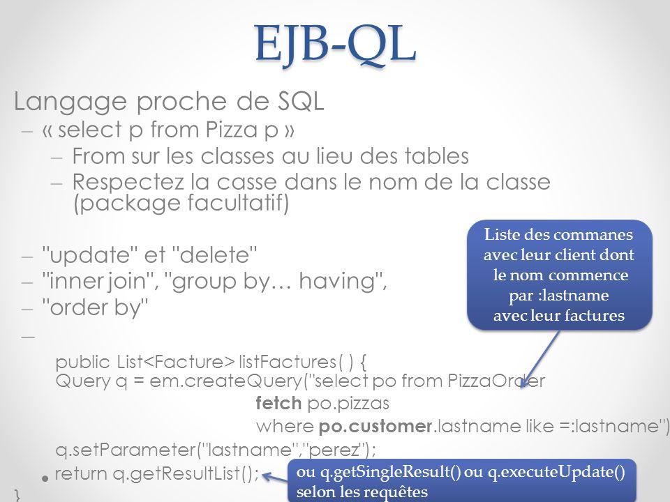 EJB-QL Langage proche de SQL – « select p from Pizza p » – From sur les classes au lieu des tables – Respectez la casse dans le nom de la classe (pack