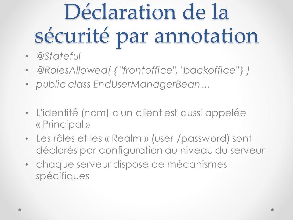 Déclaration de la sécurité par annotation @Stateful @RolesAllowed( {