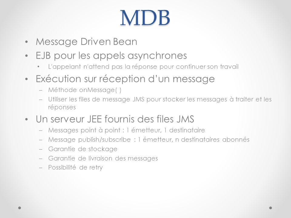 MDB Message Driven Bean EJB pour les appels asynchrones L'appelant n'attend pas la réponse pour continuer son travail Exécution sur réception dun mess