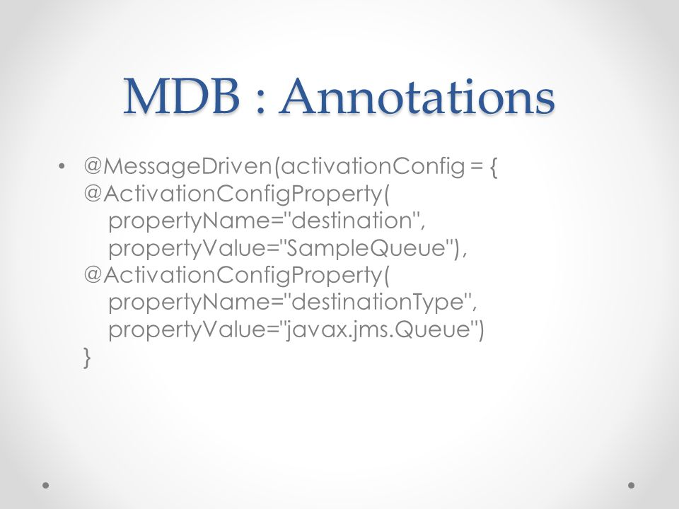 MDB : Annotations @MessageDriven(activationConfig = { @ActivationConfigProperty( propertyName=
