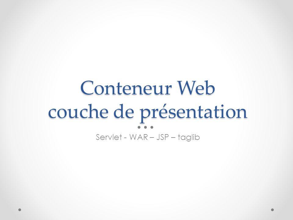 Conteneur Web couche de présentation Servlet - WAR – JSP – taglib