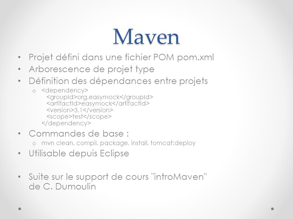 Maven Projet défini dans une fichier POM pom.xml Arborescence de projet type Définition des dépendances entre projets o org.easymock easymock 3.1 test