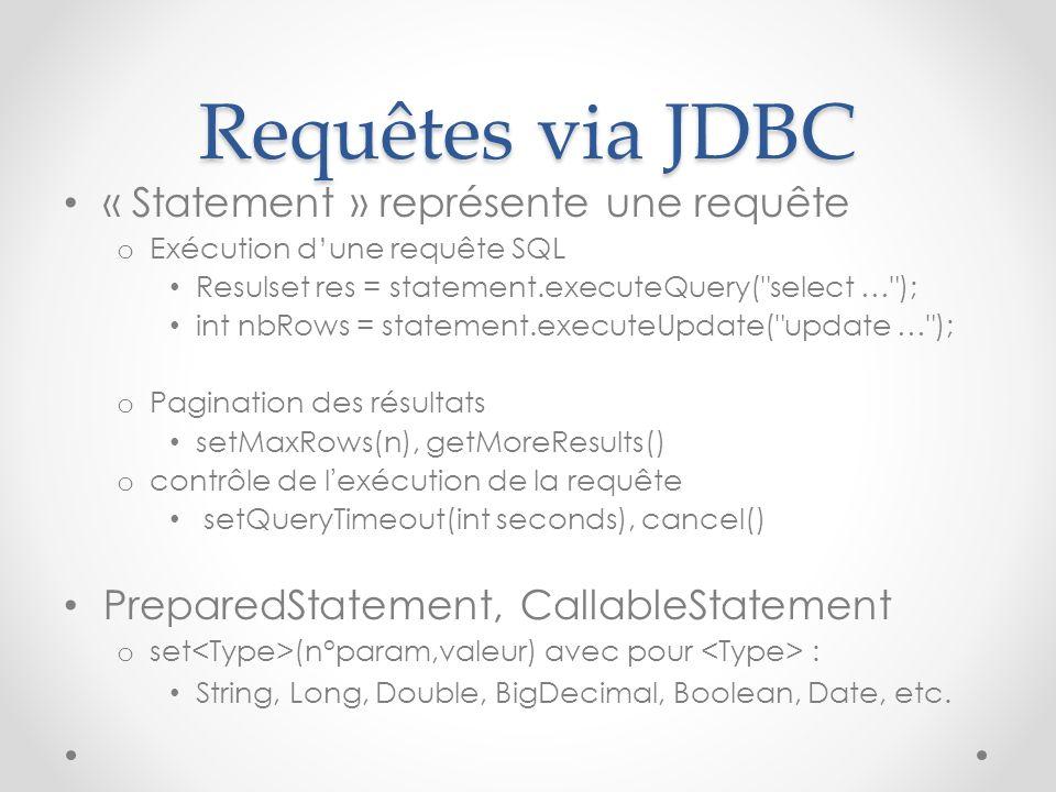 Requêtes via JDBC « Statement » représente une requête o Exécution dune requête SQL Resulset res = statement.executeQuery(