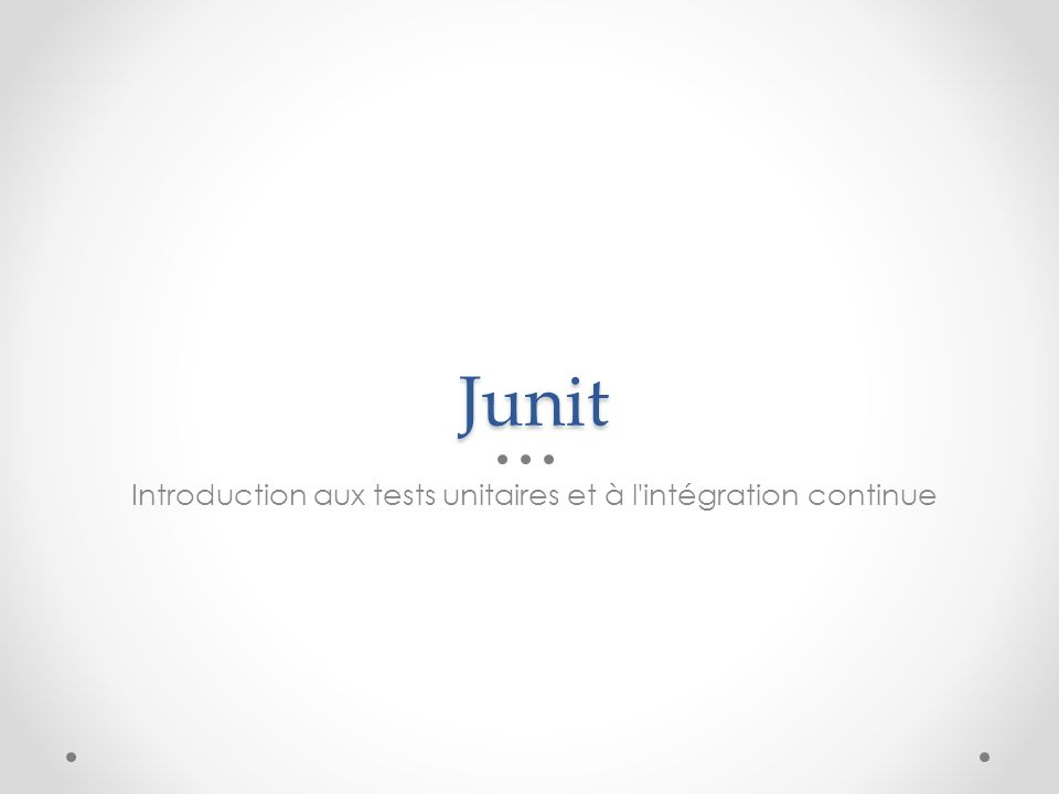 Junit Introduction aux tests unitaires et à l'intégration continue