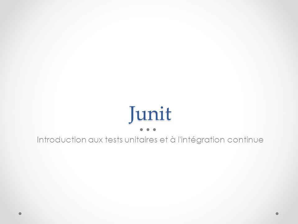 Junit Introduction aux tests unitaires et à l intégration continue