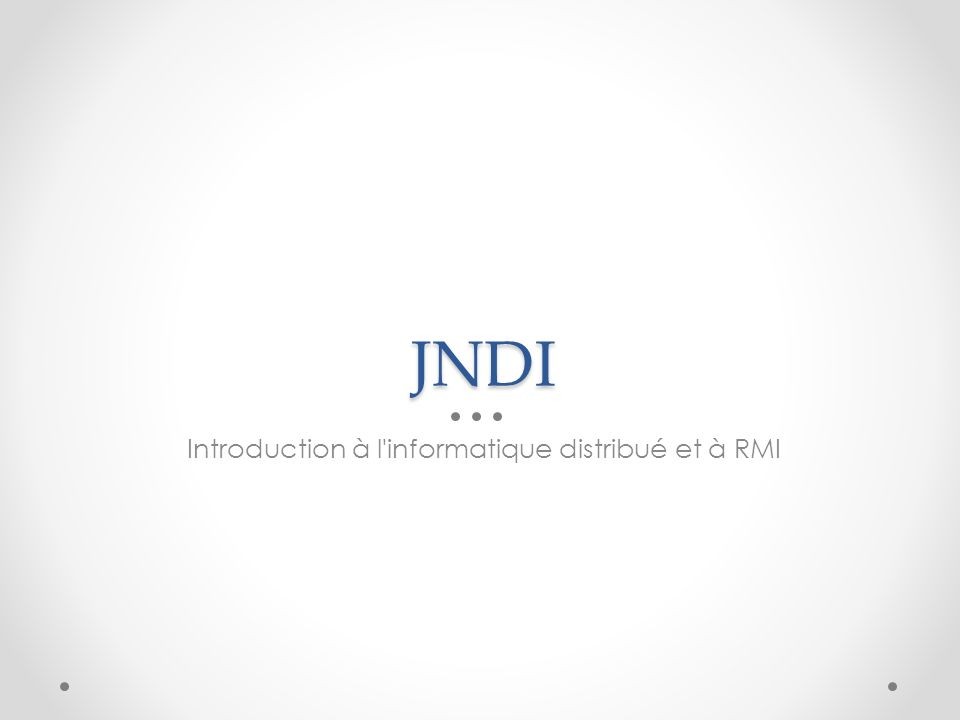 JNDI Introduction à l'informatique distribué et à RMI