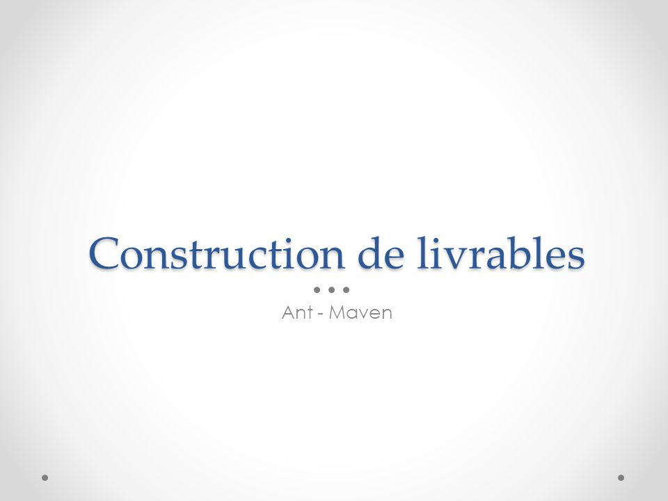 Construction de livrables Ant - Maven