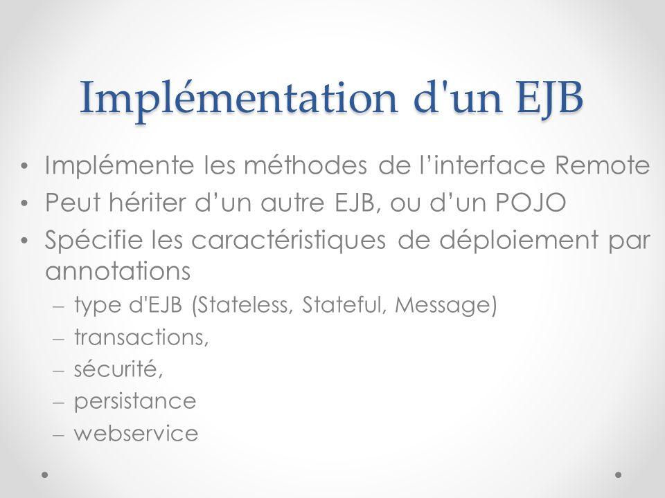 Implémentation d'un EJB Implémente les méthodes de linterface Remote Peut hériter dun autre EJB, ou dun POJO Spécifie les caractéristiques de déploiem