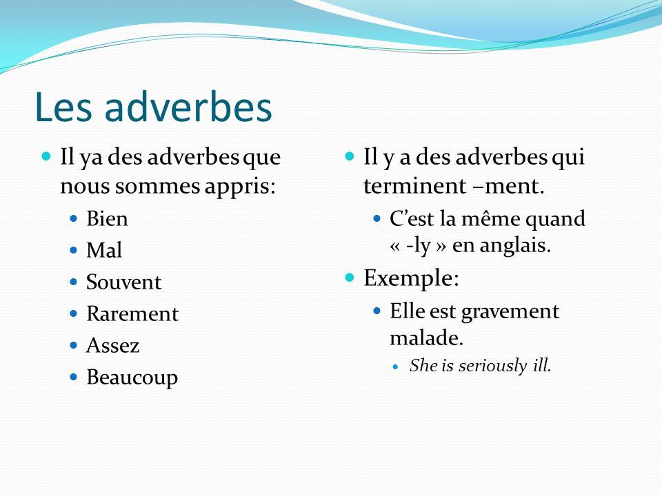 Les adverbes Il ya des adverbes que nous sommes appris: Bien Mal Souvent Rarement Assez Beaucoup Il y a des adverbes qui terminent –ment. Cest la même