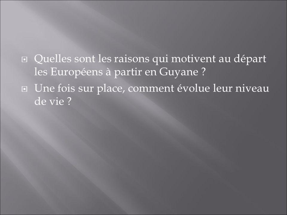 Quelles sont les raisons qui motivent au départ les Européens à partir en Guyane ? Une fois sur place, comment évolue leur niveau de vie ?