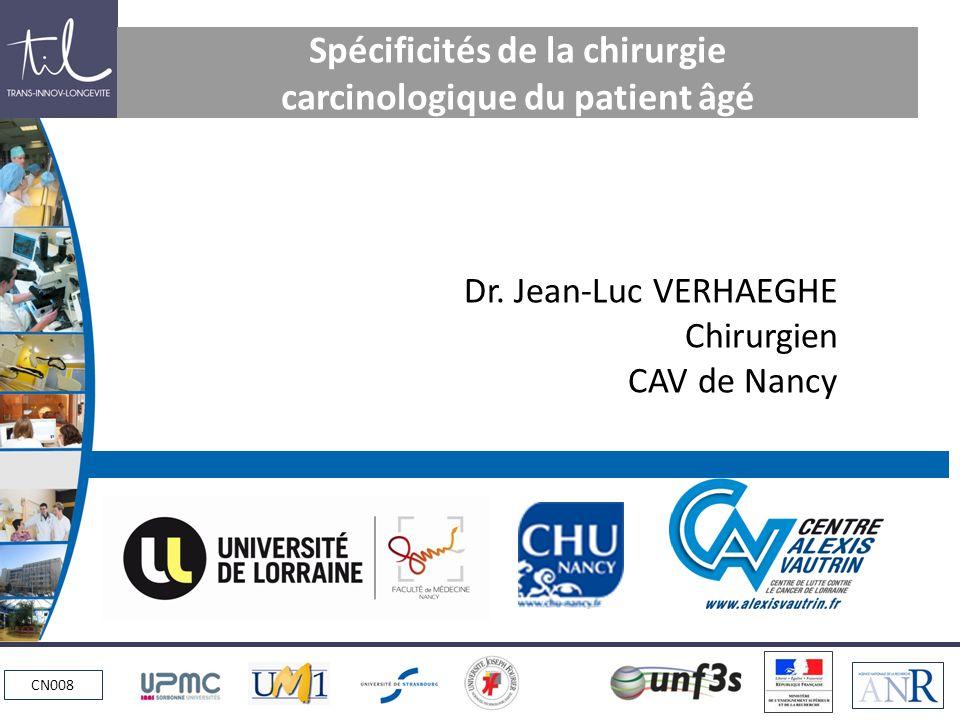 CN008 Spécificités de la chirurgie carcinologique du patient âgé Dr. Jean-Luc VERHAEGHE Chirurgien CAV de Nancy