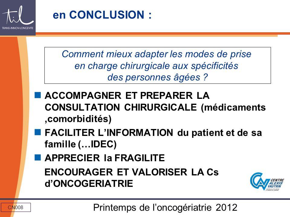 CN008 Printemps de loncogériatrie 2012 en CONCLUSION : ACCOMPAGNER ET PREPARER LA CONSULTATION CHIRURGICALE (médicaments,comorbidités) FACILITER LINFO