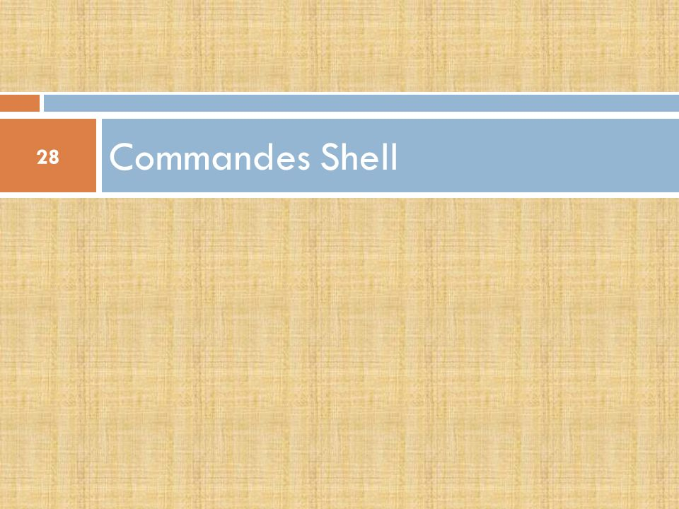 Commandes Shell 28