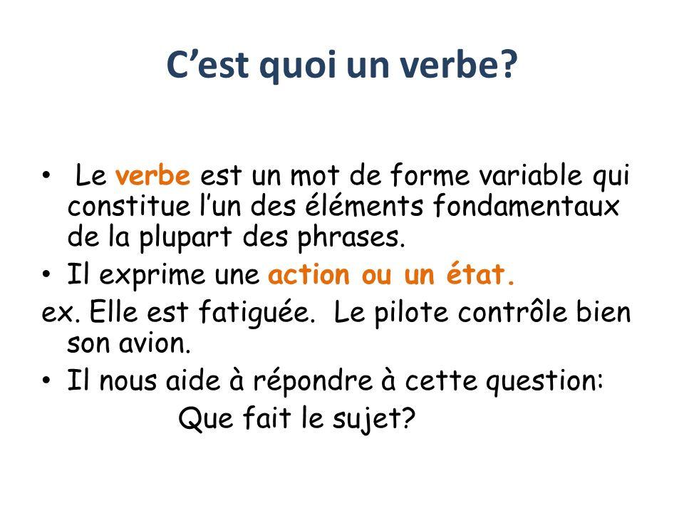 Cest quoi un verbe? Le verbe est un mot de forme variable qui constitue lun des éléments fondamentaux de la plupart des phrases. Il exprime une action
