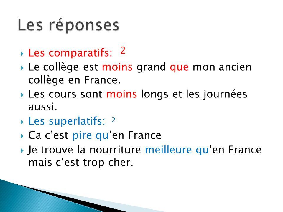 Les comparatifs: Le collège est moins grand que mon ancien collège en France.