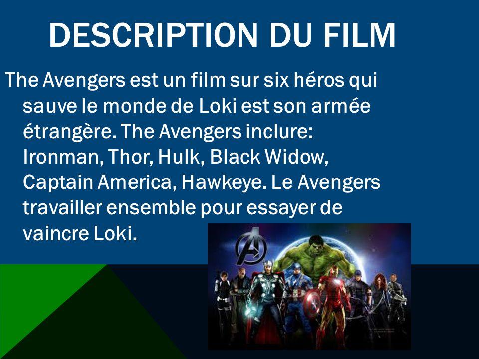 DESCRIPTION DU FILM The Avengers est un film sur six héros qui sauve le monde de Loki est son armée étrangère. The Avengers inclure: Ironman, Thor, Hu