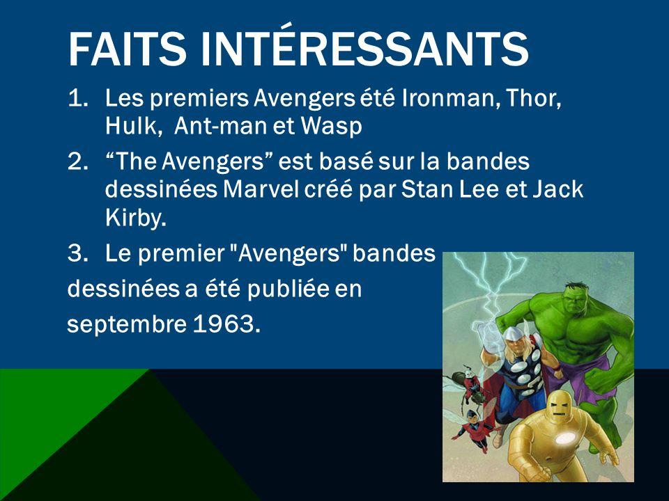 FAITS INTÉRESSANTS 1.Les premiers Avengers été Ironman, Thor, Hulk, Ant-man et Wasp 2.The Avengers est basé sur la bandes dessinées Marvel créé par St