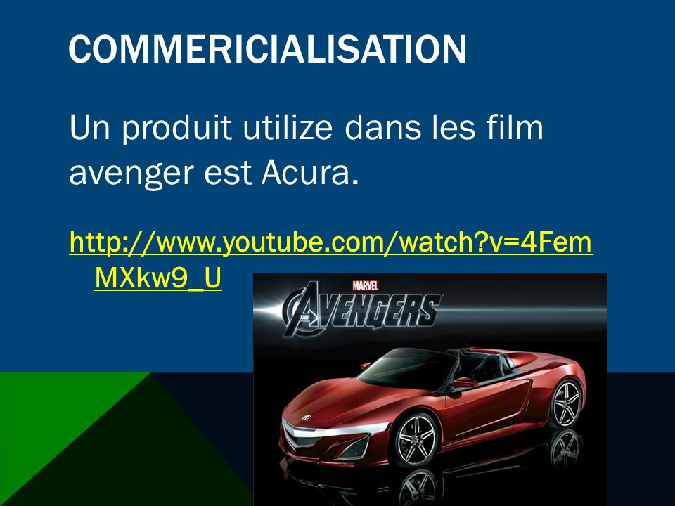 COMMERICIALISATION http://www.youtube.com/watch v=4Fem MXkw9_U Un produit utilize dans les film avenger est Acura.