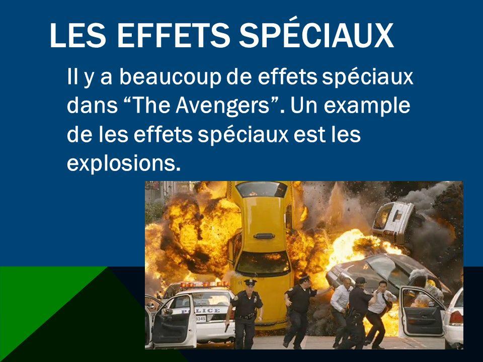 LES EFFETS SPÉCIAUX Il y a beaucoup de effets spéciaux dans The Avengers. Un example de les effets spéciaux est les explosions.