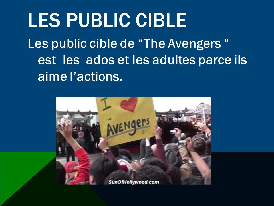 LES PUBLIC CIBLE Les public cible de The Avengers est les ados et les adultes parce ils aime lactions.