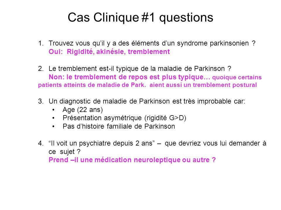 Cas Clinique #1 questions 1.Trouvez vous quil y a des éléments dun syndrome parkinsonien ? Oui: Rigidité, akinésie, tremblement 2.Le tremblement est-i