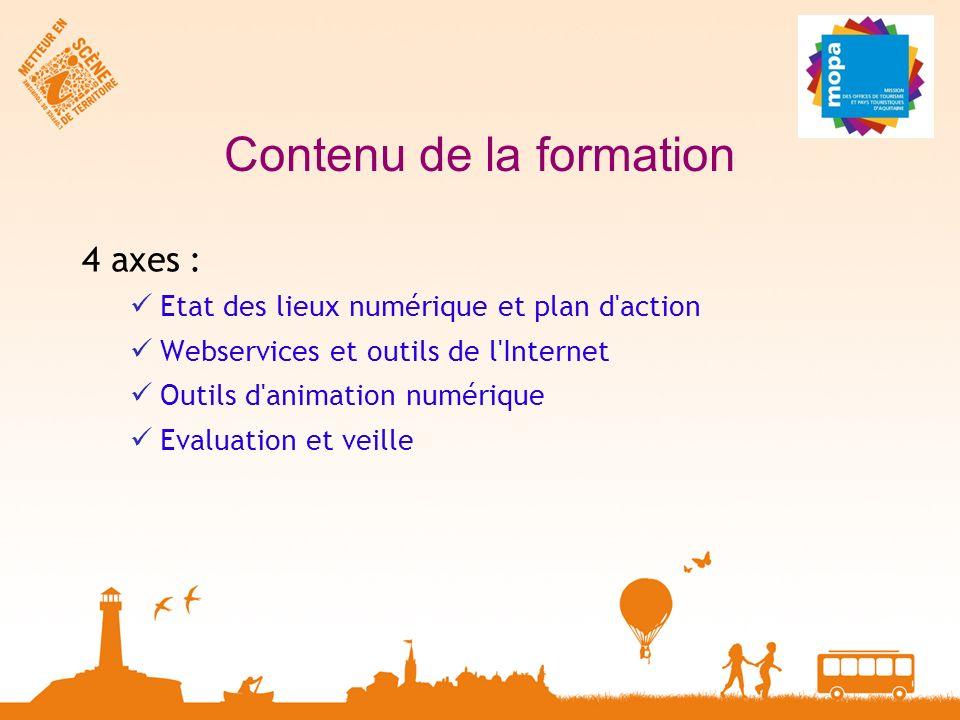Contenu de la formation 4 axes : Etat des lieux numérique et plan d action Webservices et outils de l Internet Outils d animation numérique Evaluation et veille