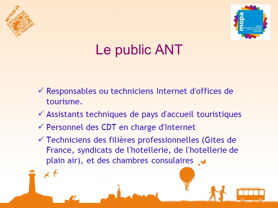 Le public ANT Responsables ou techniciens Internet d offices de tourisme.