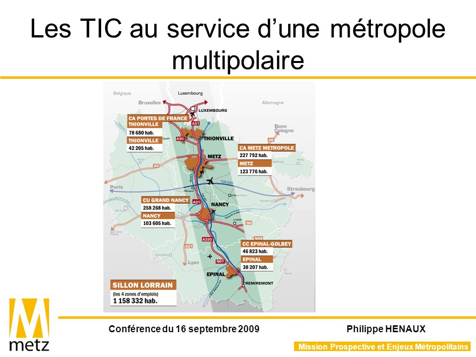 Mission Prospective et Enjeux Métropolitains Conférence du 16 septembre 2009 Philippe HENAUX Les TIC au service dune métropole multipolaire