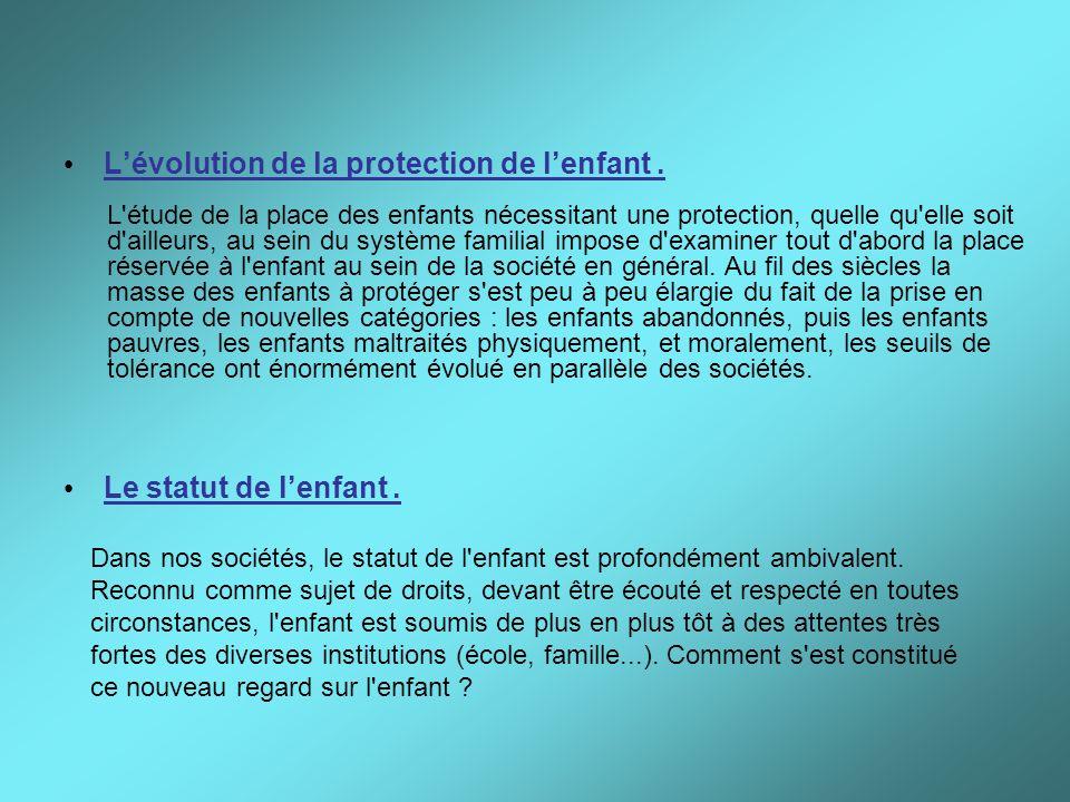 Lévolution de la protection de lenfant. Le statut de lenfant. L'étude de la place des enfants nécessitant une protection, quelle qu'elle soit d'ailleu