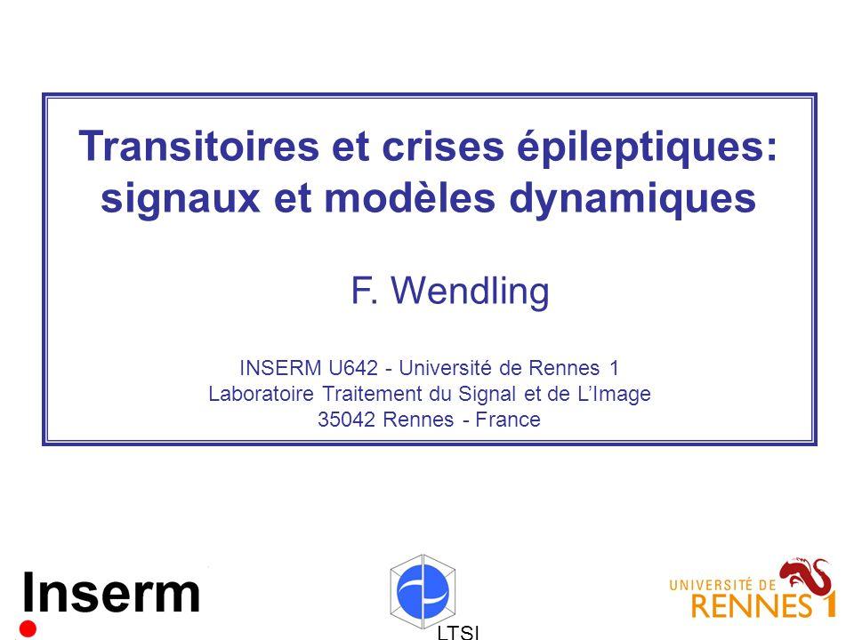 LTSI Transitoires et crises épileptiques: signaux et modèles dynamiques F.