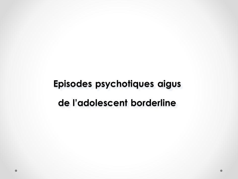 Episodes psychotiques aigus de ladolescent borderline