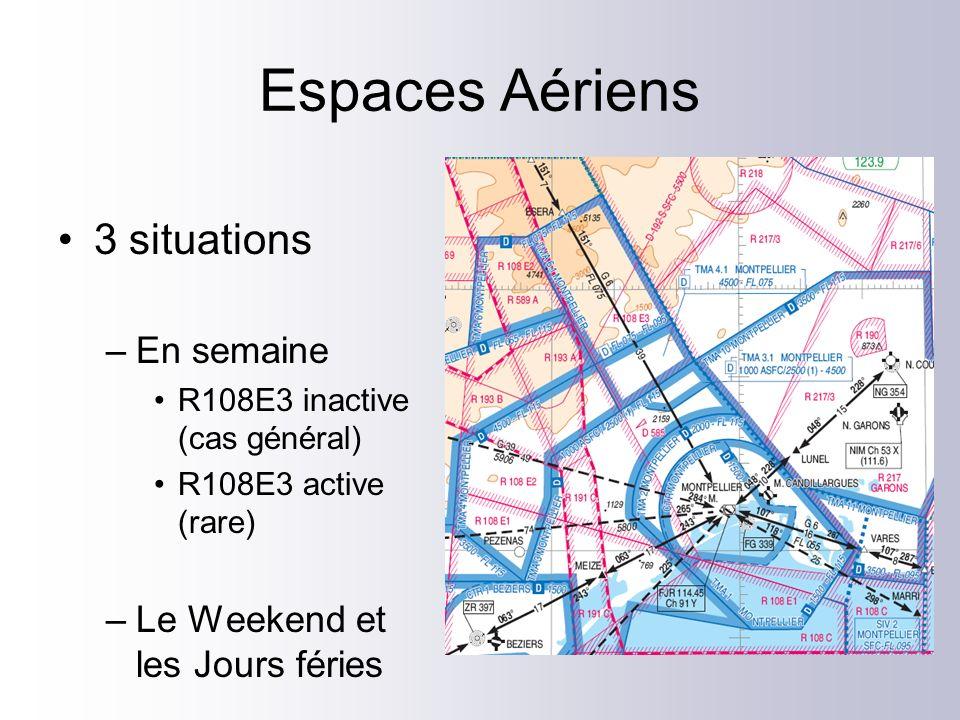 Espaces Aériens 3 situations –En semaine R108E3 inactive (cas général) R108E3 active (rare) –Le Weekend et les Jours féries