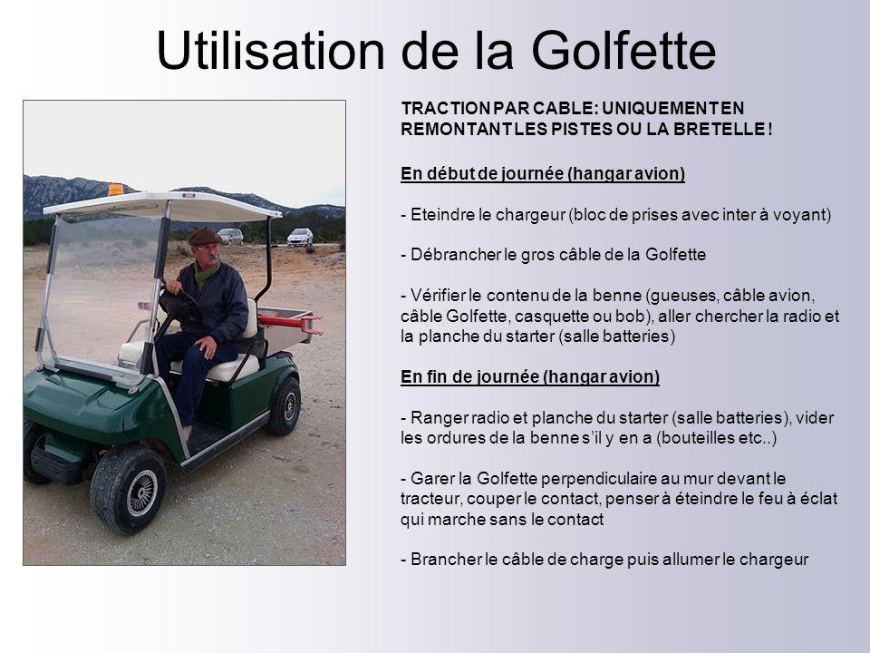 Utilisation de la Golfette TRACTION PAR CABLE: UNIQUEMENT EN REMONTANT LES PISTES OU LA BRETELLE ! En début de journée (hangar avion) - Eteindre le ch