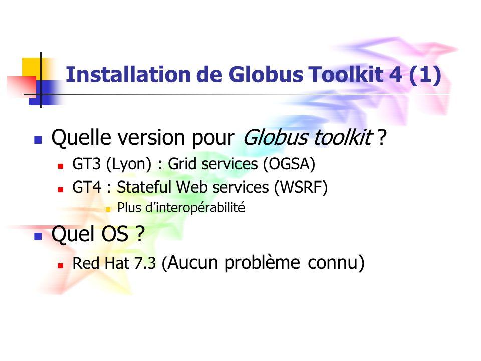Installation de Globus Toolkit 4 (1) Quelle version pour Globus toolkit .